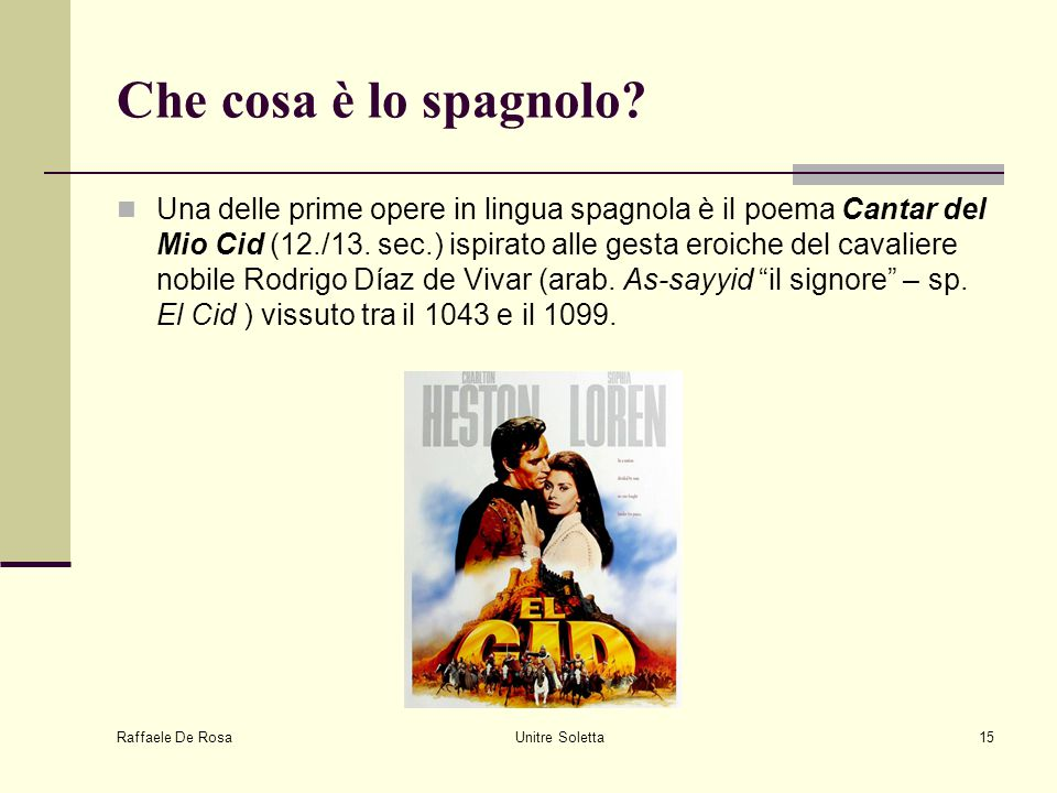 Raffaele De Rosa Unitre Soletta15 Che cosa è lo spagnolo? Una delle prime opere in lingua spagnola è il poema Cantar del Mio Cid (12./13. sec.) ispira