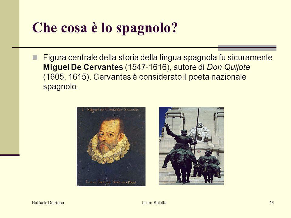 Raffaele De Rosa Unitre Soletta16 Che cosa è lo spagnolo? Figura centrale della storia della lingua spagnola fu sicuramente Miguel De Cervantes (1547-