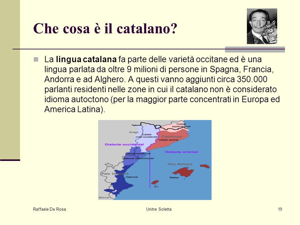 Raffaele De Rosa Unitre Soletta19 Che cosa è il catalano? La lingua catalana fa parte delle varietà occitane ed è una lingua parlata da oltre 9 milion