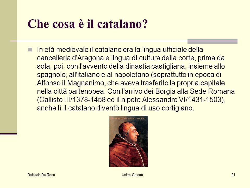 Raffaele De Rosa Unitre Soletta21 Che cosa è il catalano? In età medievale il catalano era la lingua ufficiale della cancelleria d'Aragona e lingua di