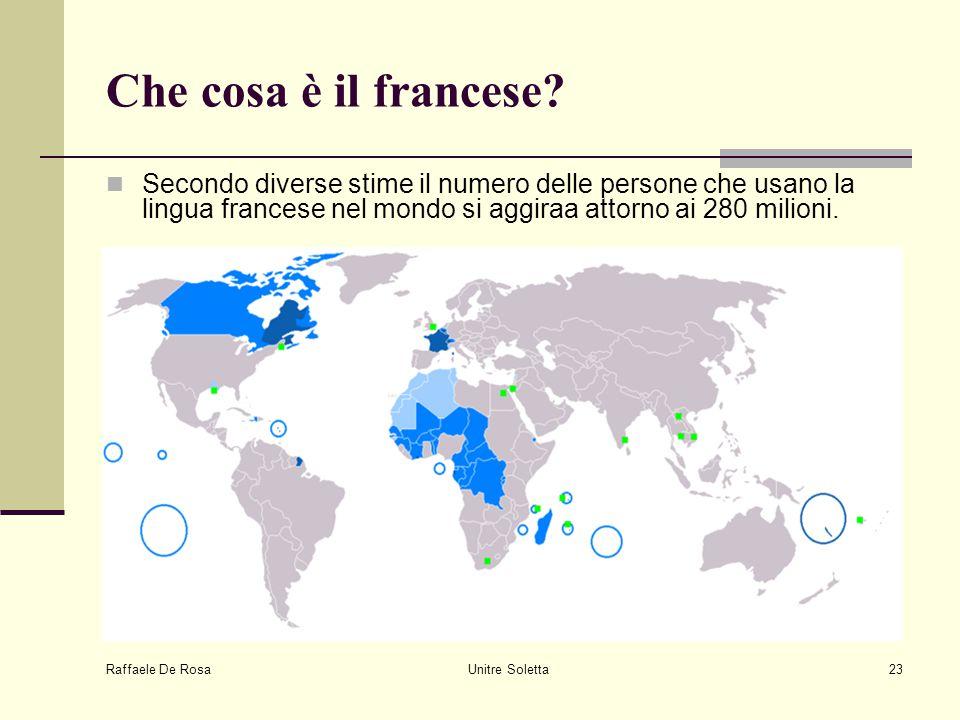 Raffaele De Rosa Unitre Soletta23 Che cosa è il francese? Secondo diverse stime il numero delle persone che usano la lingua francese nel mondo si aggi