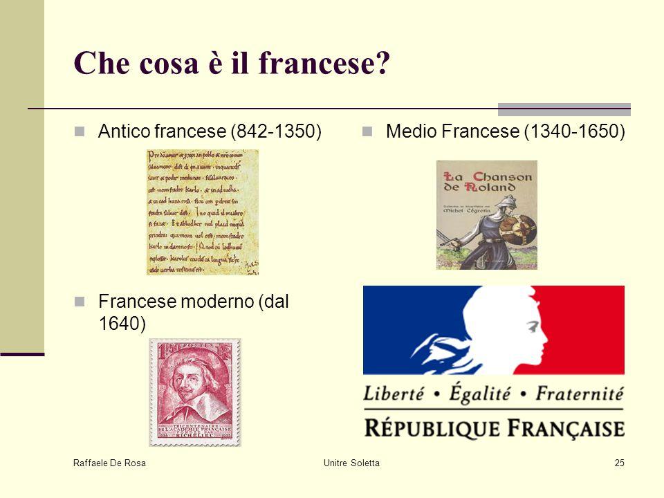 Raffaele De Rosa Unitre Soletta25 Che cosa è il francese? Antico francese (842-1350) Medio Francese (1340-1650) Francese moderno (dal 1640)