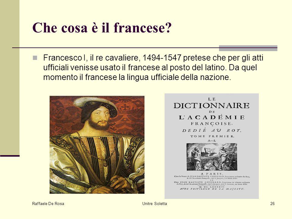 Raffaele De Rosa Unitre Soletta26 Che cosa è il francese? Francesco I, il re cavaliere, 1494-1547 pretese che per gli atti ufficiali venisse usato il