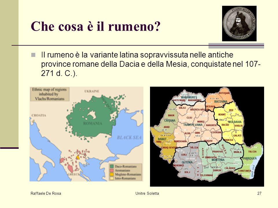 Raffaele De Rosa Unitre Soletta27 Che cosa è il rumeno? Il rumeno è la variante latina sopravvissuta nelle antiche province romane della Dacia e della