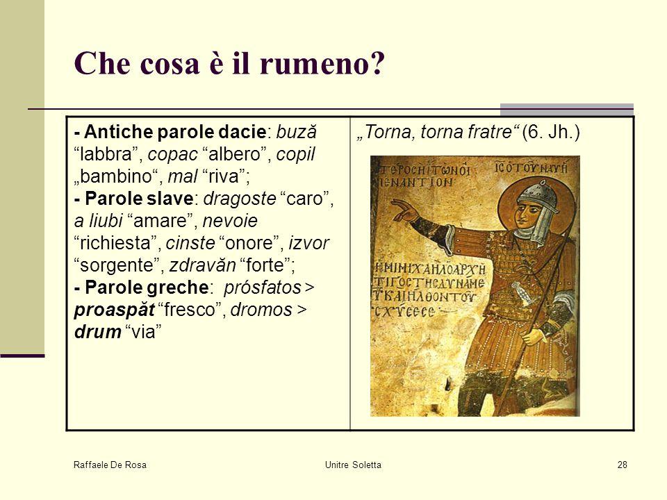 """Raffaele De Rosa Unitre Soletta28 Che cosa è il rumeno? - Antiche parole dacie: buză """"labbra"""", copac """"albero"""", copil """"bambino"""", mal """"riva""""; - Parole s"""