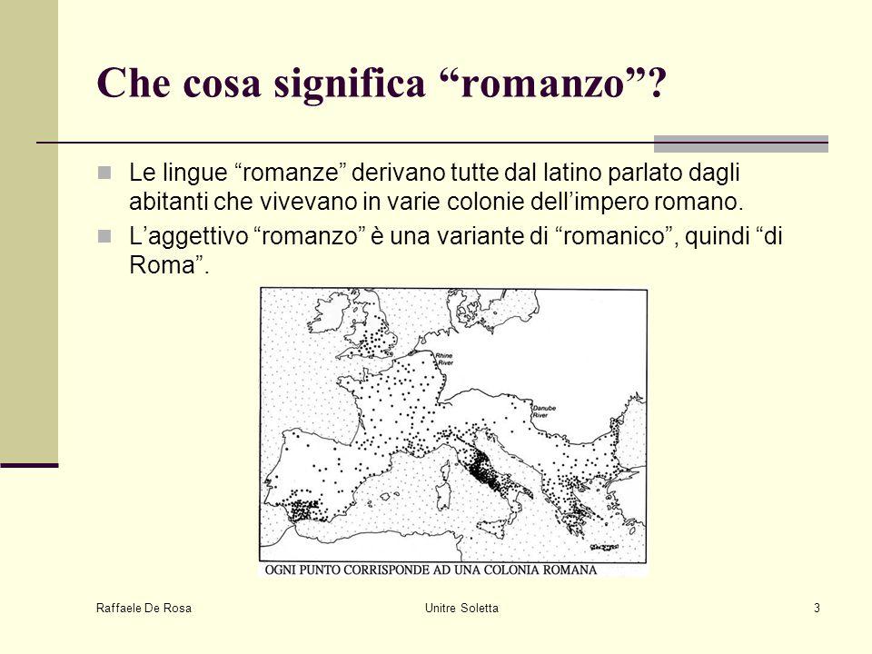 """Raffaele De Rosa Unitre Soletta3 Che cosa significa """"romanzo""""? Le lingue """"romanze"""" derivano tutte dal latino parlato dagli abitanti che vivevano in va"""