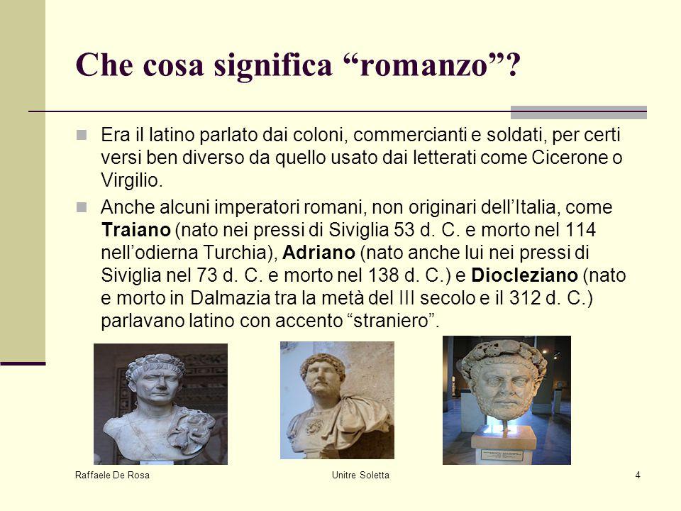 """Raffaele De Rosa Unitre Soletta4 Che cosa significa """"romanzo""""? Era il latino parlato dai coloni, commercianti e soldati, per certi versi ben diverso d"""
