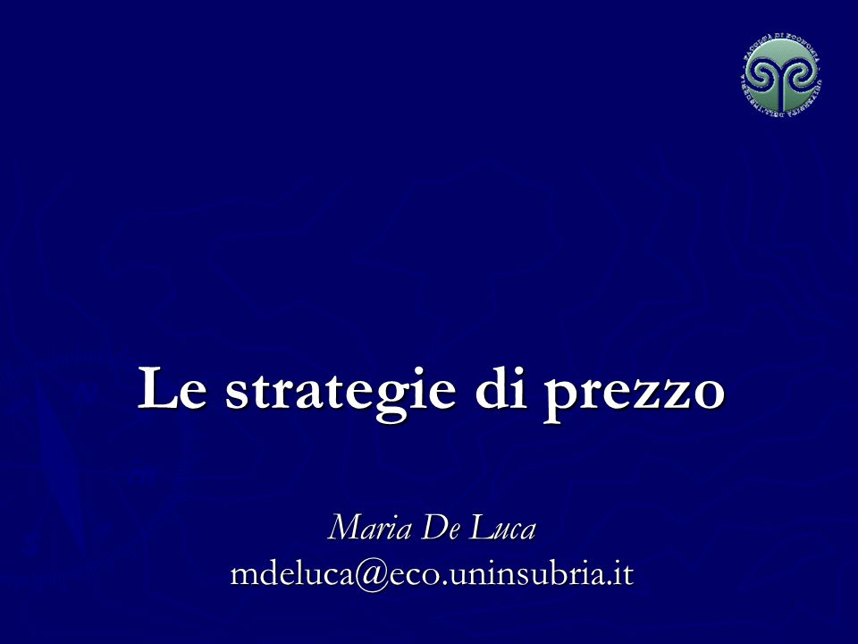 Le strategie di prezzo Maria De Luca mdeluca@eco.uninsubria.it