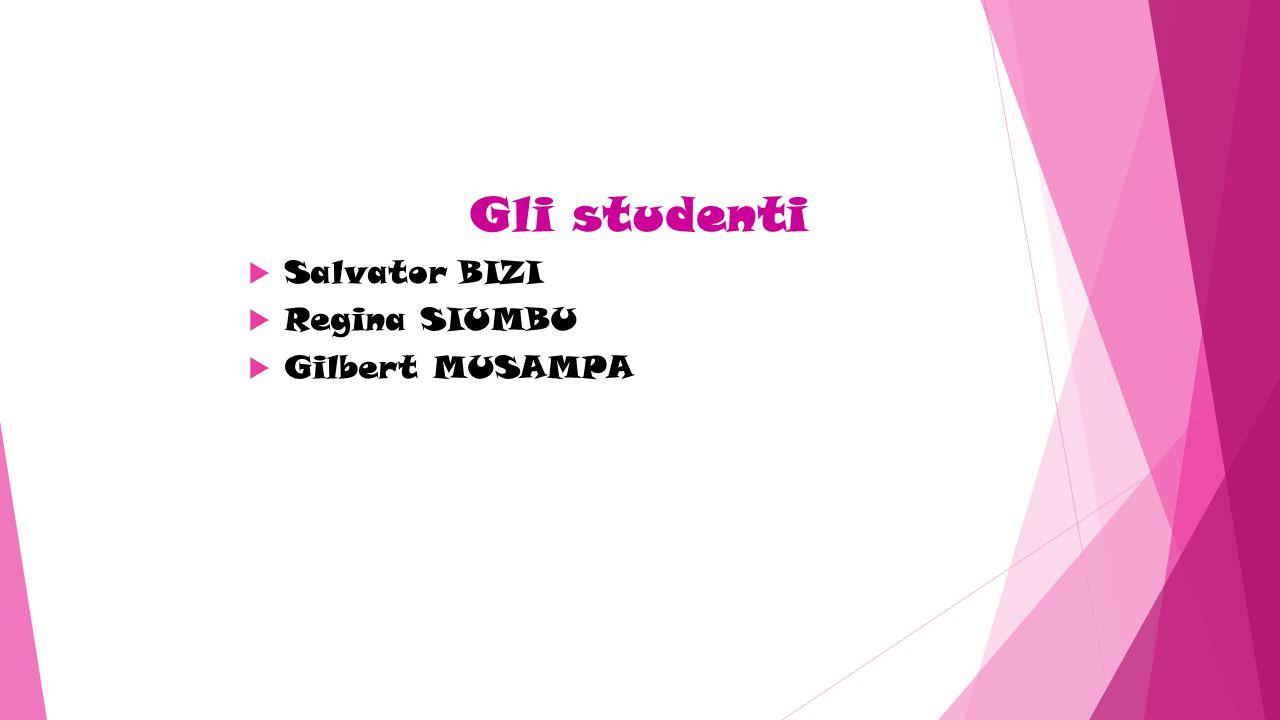 Gli studenti  Salvator BIZI  Regina SIUMBU  Gilbert MUSAMPA