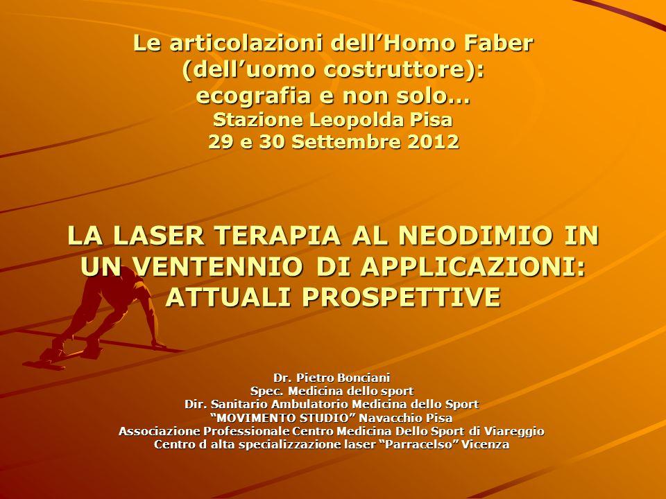 Le articolazioni dell'Homo Faber (dell'uomo costruttore): ecografia e non solo… Stazione Leopolda Pisa 29 e 30 Settembre 2012 LA LASER TERAPIA AL NEOD