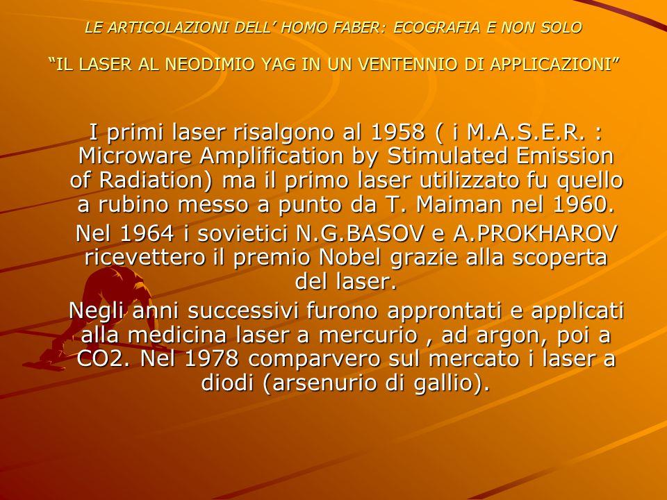 I primi laser risalgono al 1958 ( i M.A.S.E.R. : Microware Amplification by Stimulated Emission of Radiation) ma il primo laser utilizzato fu quello a