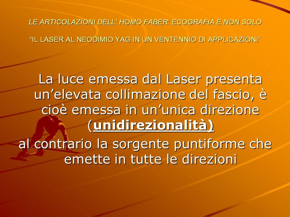 """LE ARTICOLAZIONI DELL' HOMO FABER: ECOGRAFIA E NON SOLO """"IL LASER AL NEODIMIO YAG IN UN VENTENNIO DI APPLICAZIONI"""" La luce emessa dal Laser presenta u"""