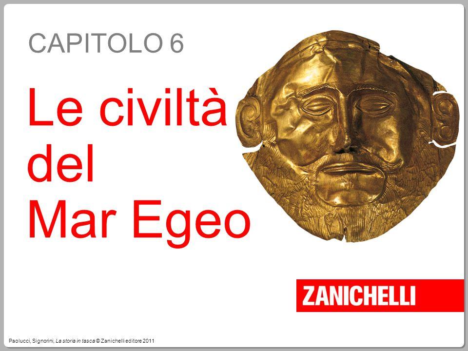 Paolucci, Signorini, La storia in tasca © Zanichelli editore 2011 CAPITOLO 6 Le civiltà del Mar Egeo
