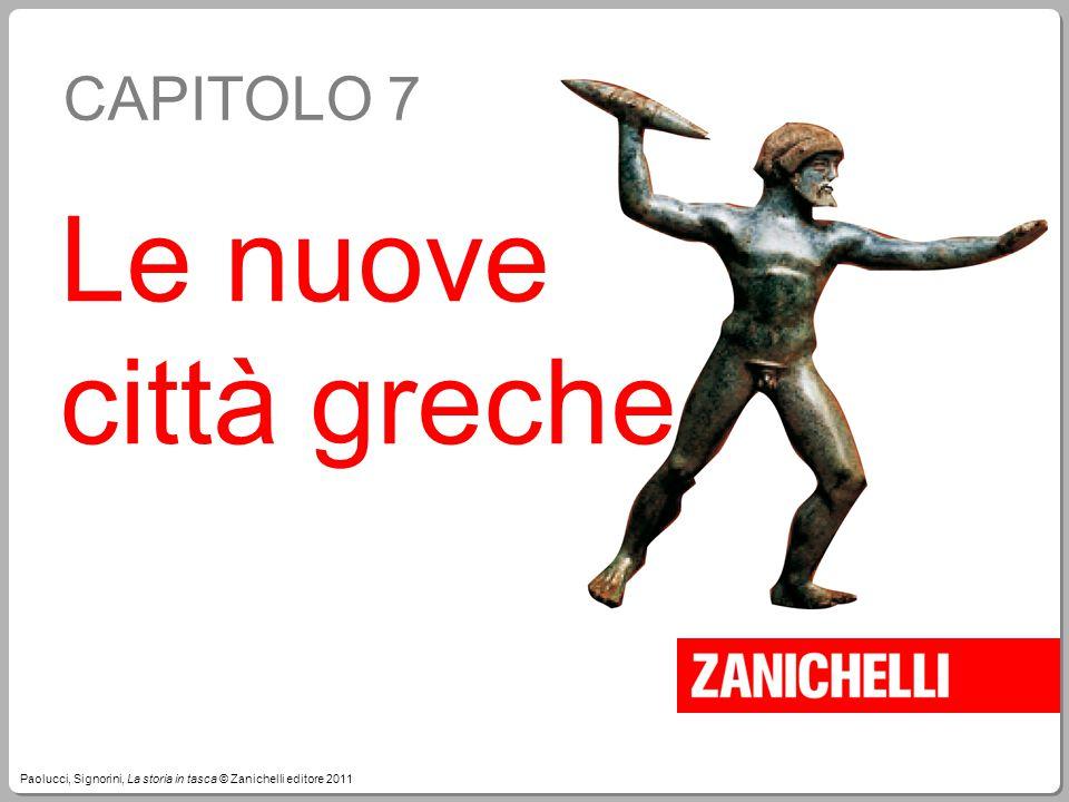 Paolucci, Signorini, La storia in tasca © Zanichelli editore 2011 CAPITOLO 7 Le nuove città greche