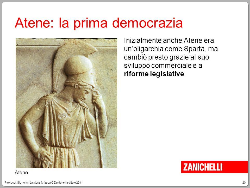 20Paolucci, Signorini, La storia in tasca © Zanichelli editore 2011 Atene: la prima democrazia Inizialmente anche Atene era un'oligarchia come Sparta,
