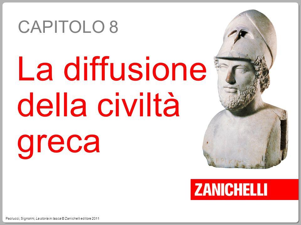 Paolucci, Signorini, La storia in tasca © Zanichelli editore 2011 CAPITOLO 8 La diffusione della civiltà greca
