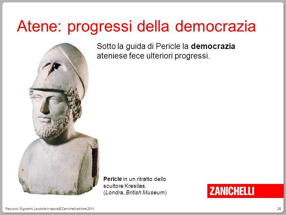 25Paolucci, Signorini, La storia in tasca © Zanichelli editore 2011 Atene: progressi della democrazia Pericle in un ritratto dello scultore Kresilas.