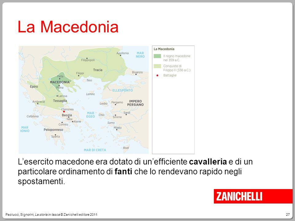 27Paolucci, Signorini, La storia in tasca © Zanichelli editore 2011 La Macedonia L'esercito macedone era dotato di un'efficiente cavalleria e di un pa