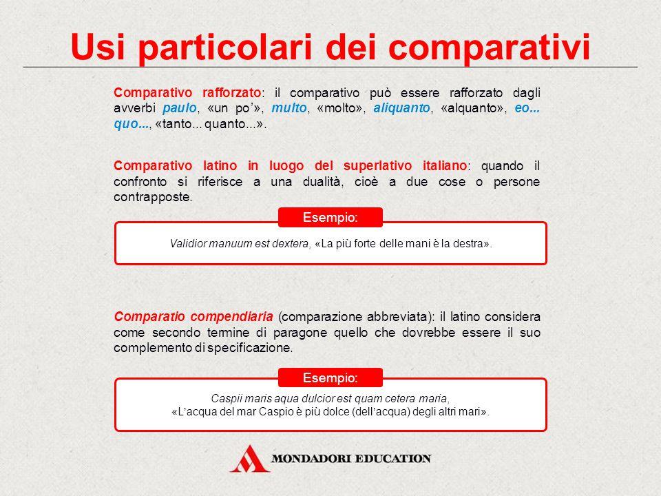 Particolarità dei comparativi e dei superlativi Gli aggettivi in -ĕus, -ĭus, -ŭus hanno comparativo e superlativo perifrastici, costruiti con gli avve
