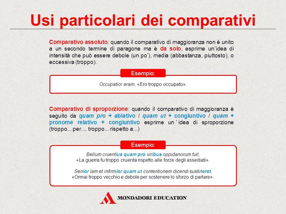 Usi particolari dei comparativi Comparativo rafforzato: il comparativo può essere rafforzato dagli avverbi paulo, «un po'», multo, «molto», aliquanto,