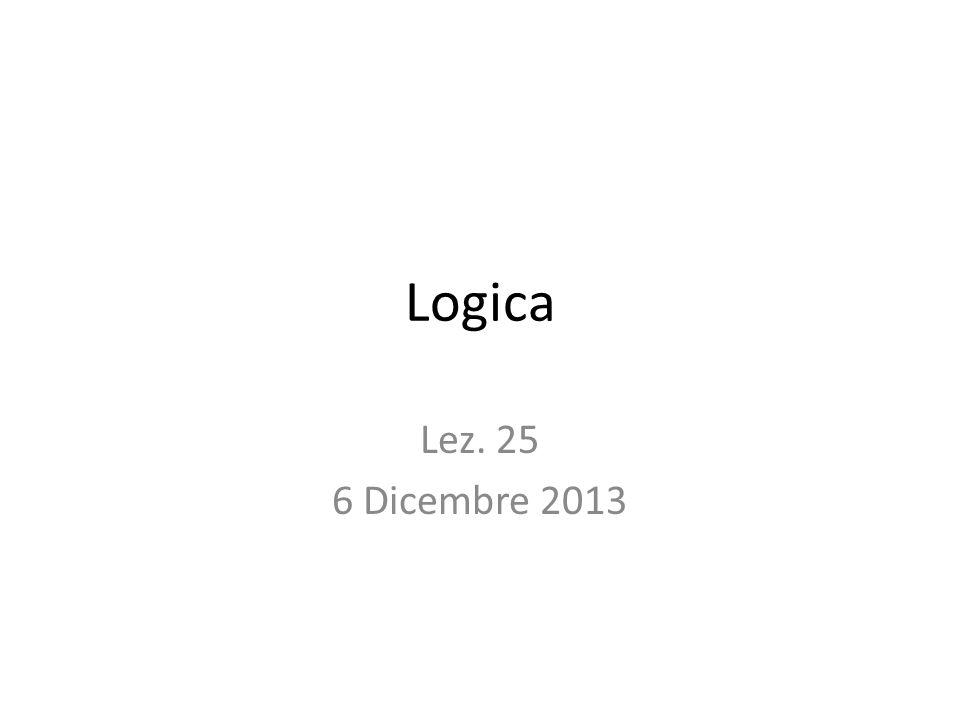 Logica Lez. 25 6 Dicembre 2013