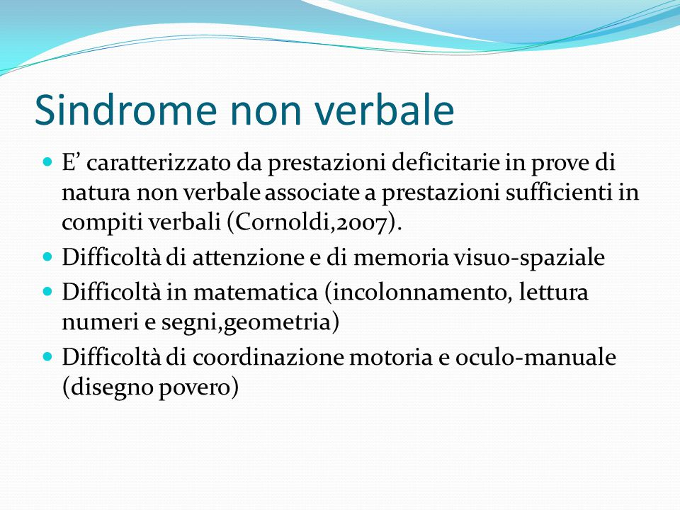 Sindrome non verbale E' caratterizzato da prestazioni deficitarie in prove di natura non verbale associate a prestazioni sufficienti in compiti verbal