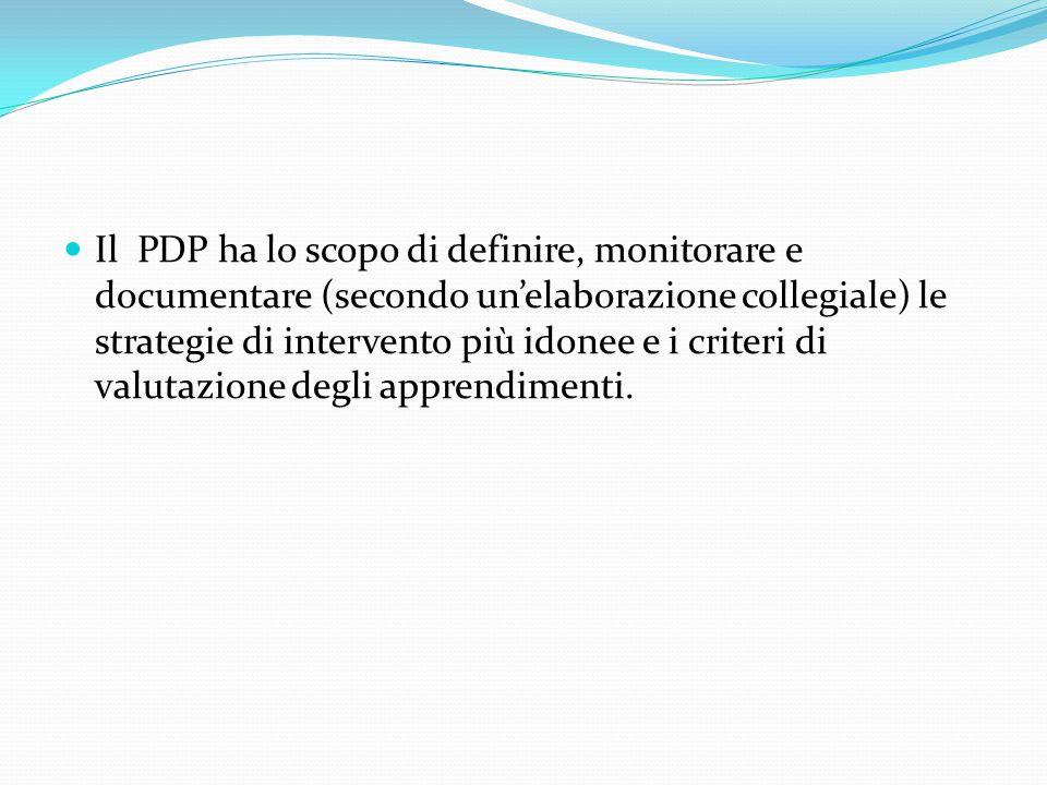 Il PDP ha lo scopo di definire, monitorare e documentare (secondo un'elaborazione collegiale) le strategie di intervento più idonee e i criteri di val