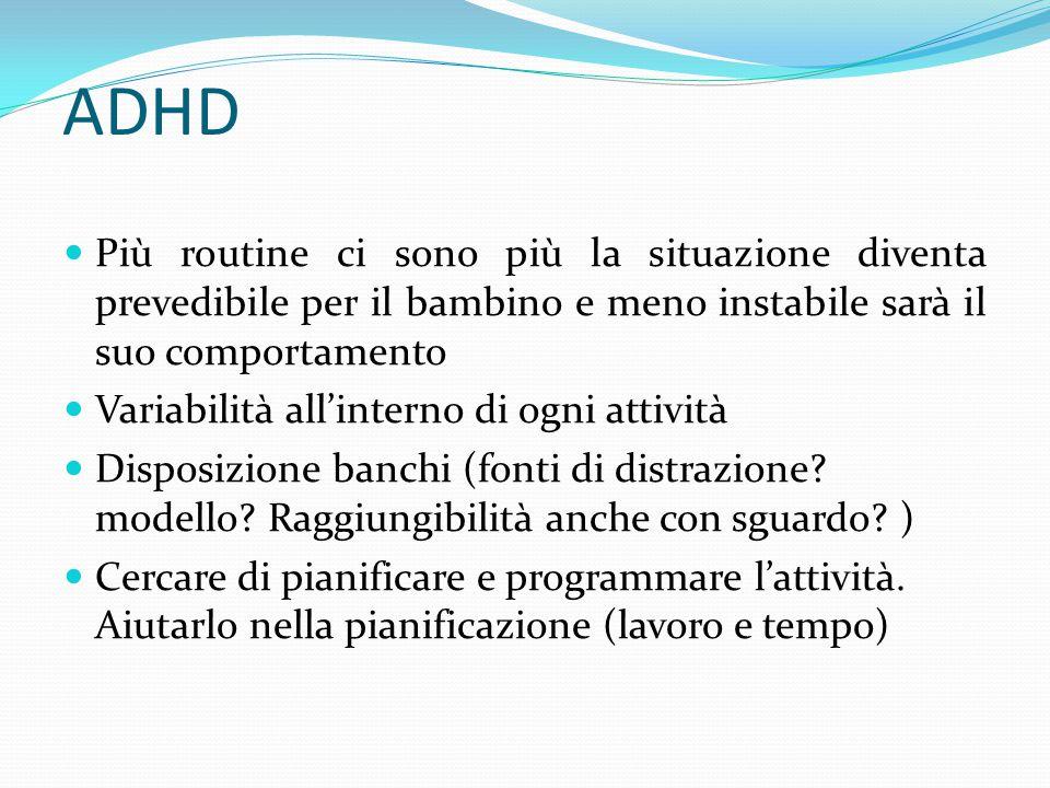 ADHD Più routine ci sono più la situazione diventa prevedibile per il bambino e meno instabile sarà il suo comportamento Variabilità all'interno di og