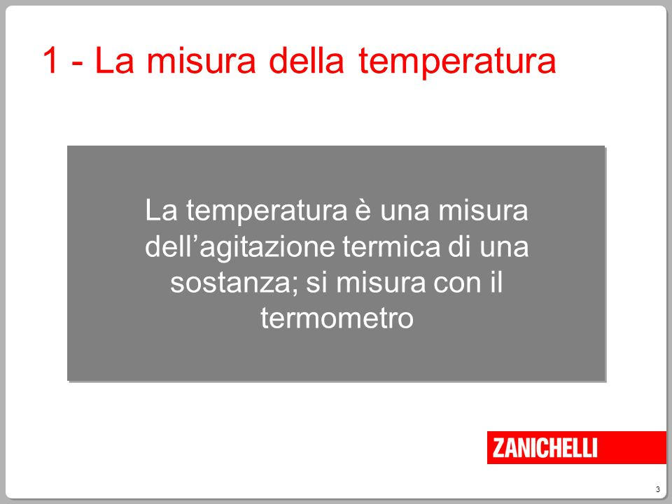 3 1 - La misura della temperatura La temperatura è una misura dell'agitazione termica di una sostanza; si misura con il termometro