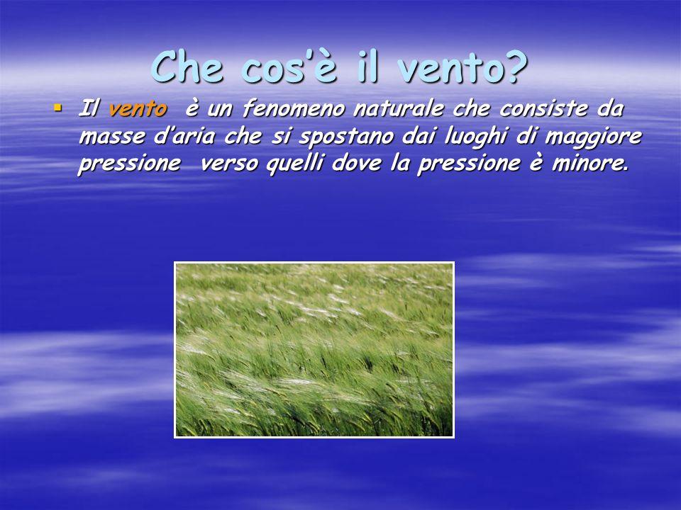 Che cos'è il vento?  Il vento è un fenomeno naturale che consiste da masse d'aria che si spostano dai luoghi di maggiore pressione verso quelli dove