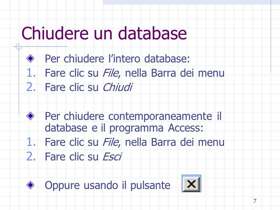 7 Chiudere un database Per chiudere l'intero database: 1.