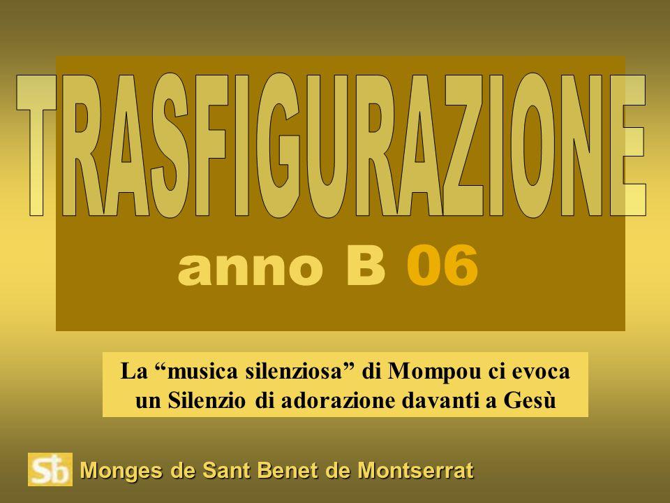 Monges de Sant Benet de Montserrat La musica silenziosa di Mompou ci evoca un Silenzio di adorazione davanti a Gesù anno B 06