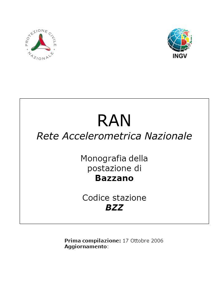 RAN Rete Accelerometrica Nazionale Monografia della postazione di Bazzano Codice stazione BZZ Prima compilazione: 17 Ottobre 2006 Aggiornamento: