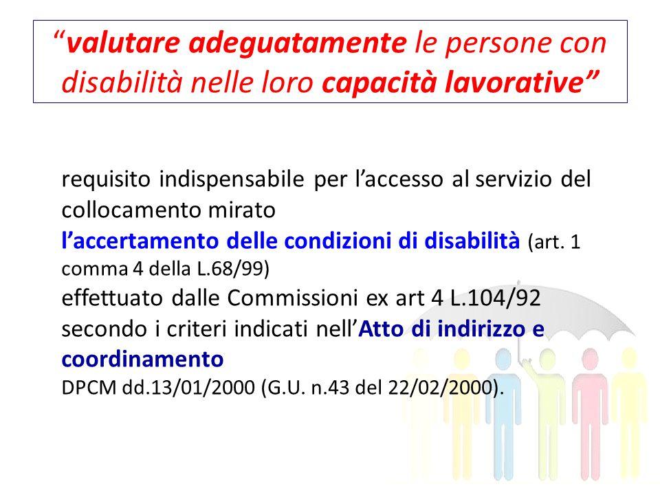 valutare adeguatamente le persone con disabilità nelle loro capacità lavorative requisito indispensabile per l'accesso al servizio del collocamento mirato l'accertamento delle condizioni di disabilità (art.