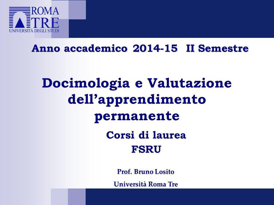 Docimologia e Valutazione dell'apprendimento permanente Corsi di laurea FSRU Prof. Bruno Losito Università Roma Tre Anno accademico 2014-15 II Semestr