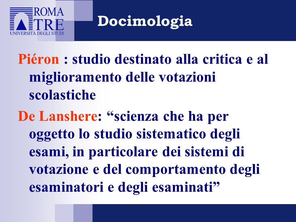 """Docimologia Piéron : studio destinato alla critica e al miglioramento delle votazioni scolastiche De Lanshere: """"scienza che ha per oggetto lo studio s"""