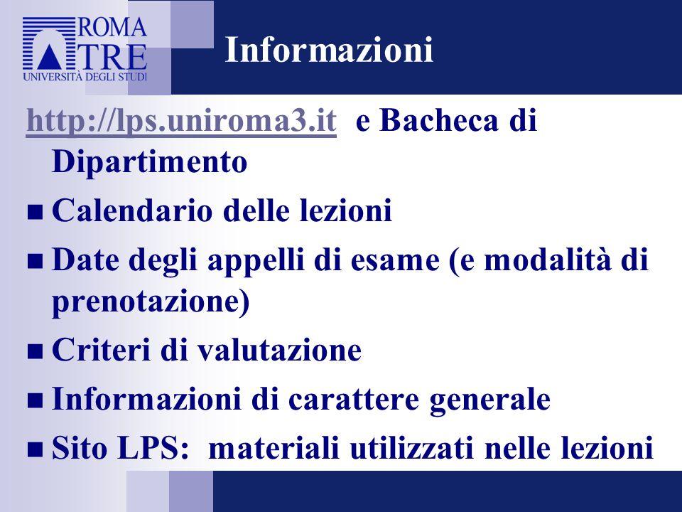 Informazioni http://lps.uniroma3.ithttp://lps.uniroma3.it e Bacheca di Dipartimento Calendario delle lezioni Date degli appelli di esame (e modalità d