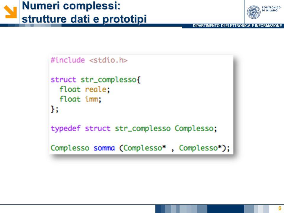 DIPARTIMENTO DI ELETTRONICA E INFORMAZIONE Numeri complessi: strutture dati e prototipi 6