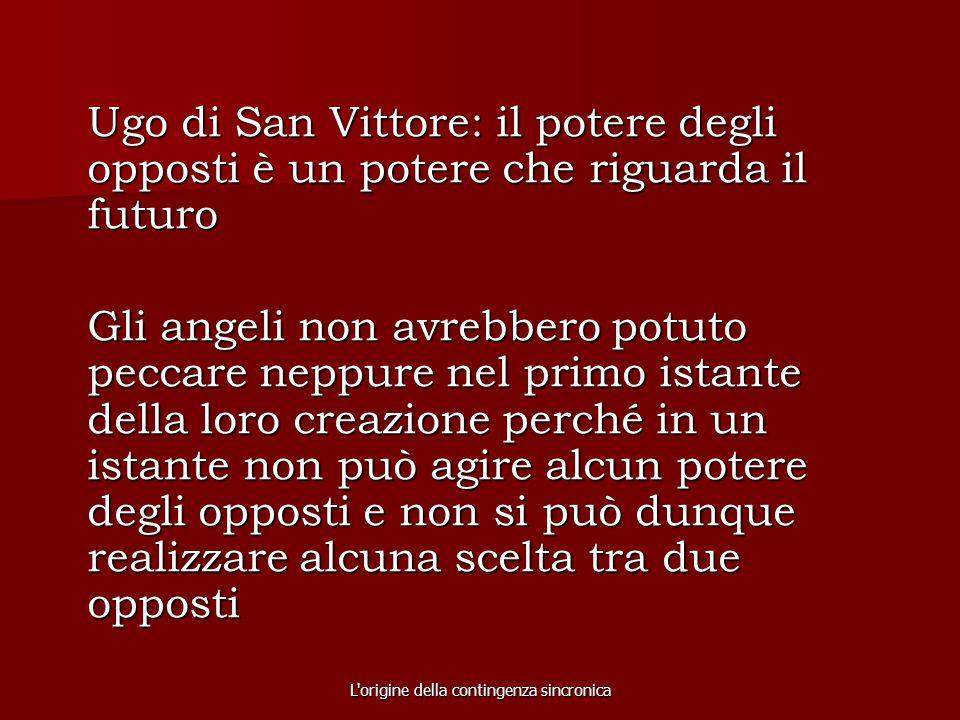 L'origine della contingenza sincronica Ugo di San Vittore: il potere degli opposti è un potere che riguarda il futuro Gli angeli non avrebbero potuto