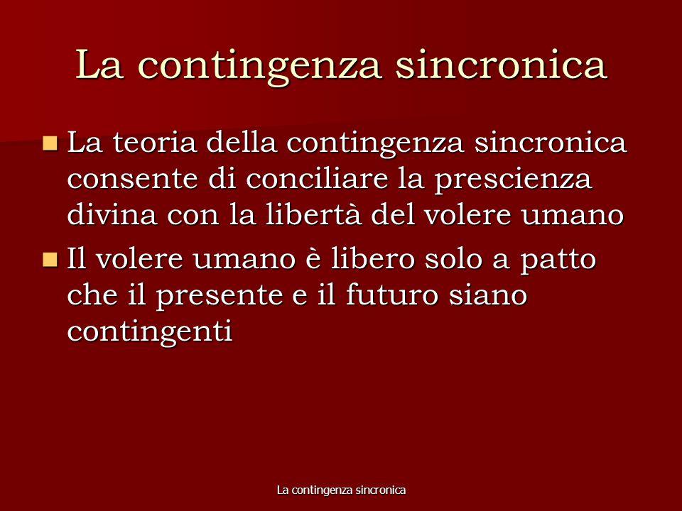 La contingenza sincronica La teoria della contingenza sincronica consente di conciliare la prescienza divina con la libertà del volere umano La teoria