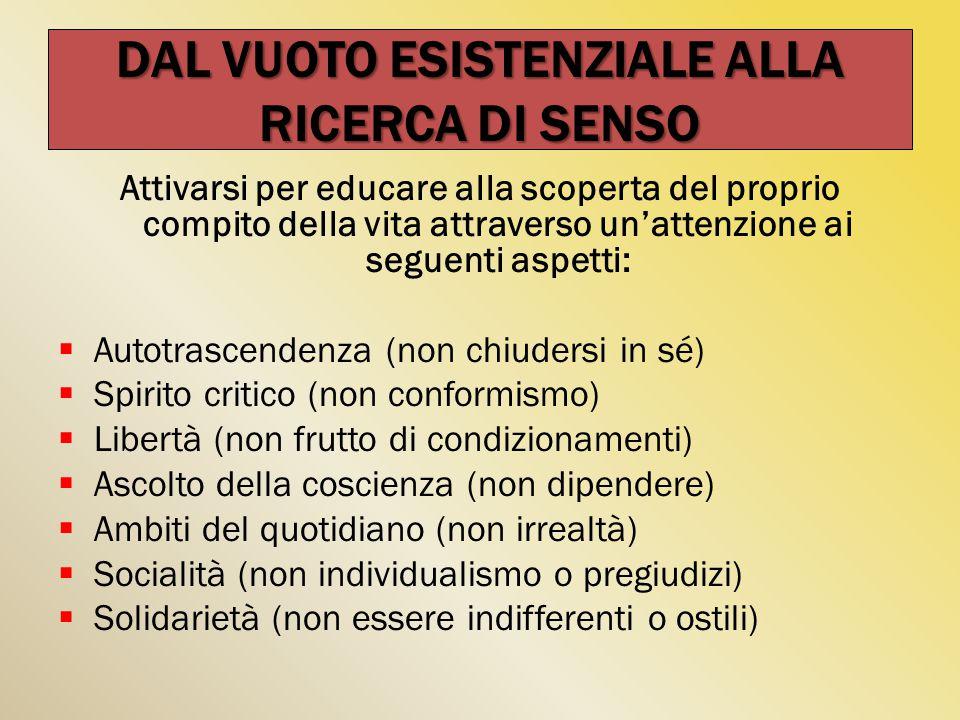 Attivarsi per educare alla scoperta del proprio compito della vita attraverso un'attenzione ai seguenti aspetti:  Autotrascendenza (non chiudersi in
