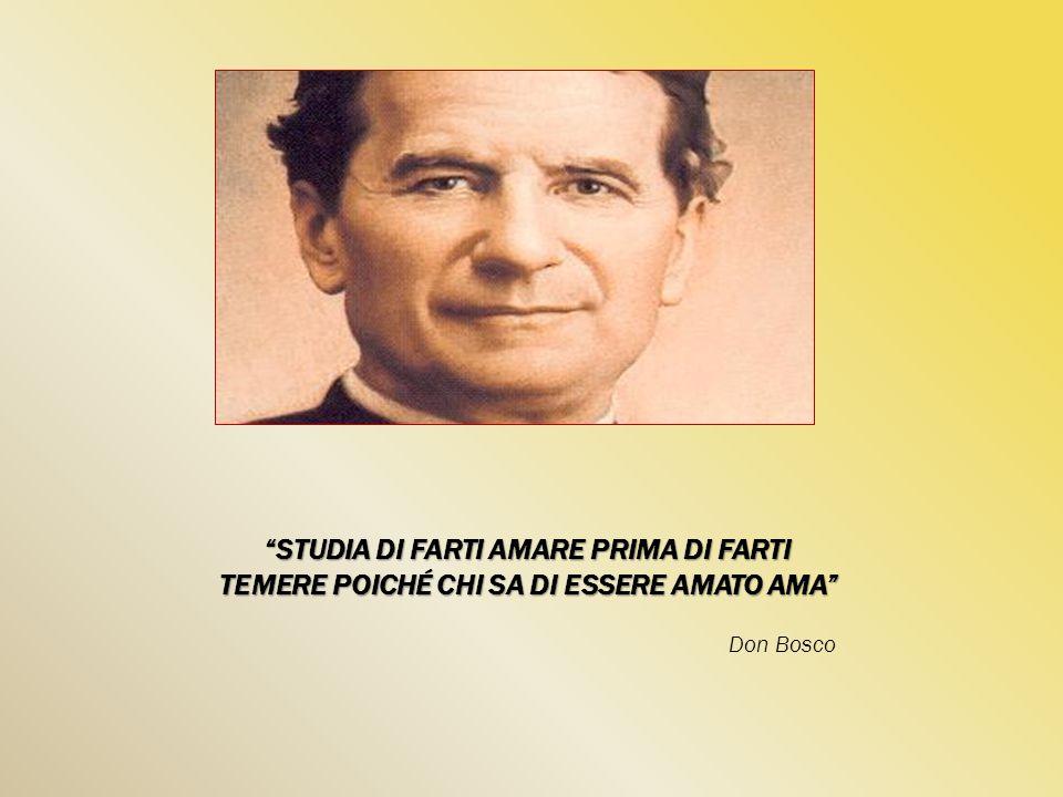 """""""STUDIA DI FARTI AMARE PRIMA DI FARTI TEMERE POICHÉ CHI SA DI ESSERE AMATO AMA"""" Don Bosco"""