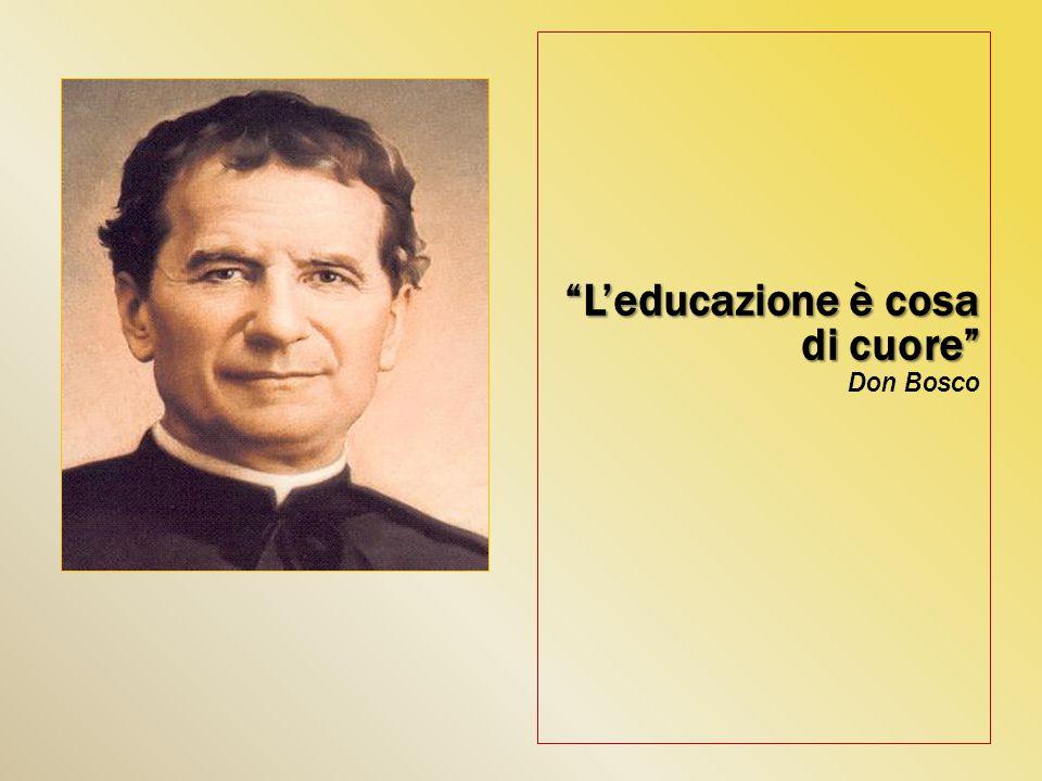 """""""L'educazione è cosa di cuore"""" """"L'educazione è cosa di cuore"""" Don Bosco"""