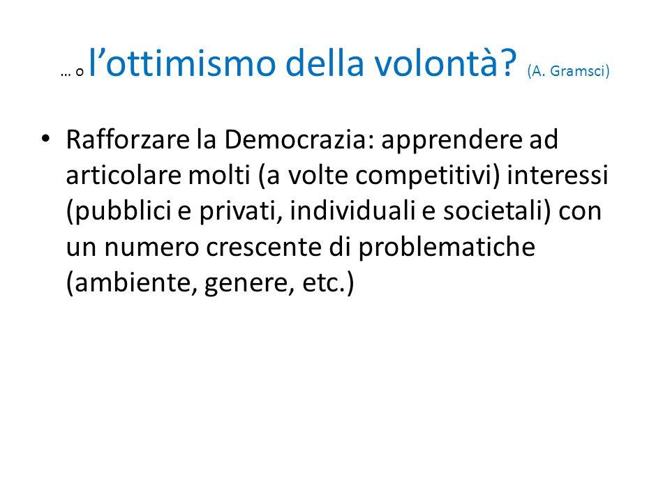 … o l'ottimismo della volontà? (A. Gramsci) Rafforzare la Democrazia: apprendere ad articolare molti (a volte competitivi) interessi (pubblici e priva