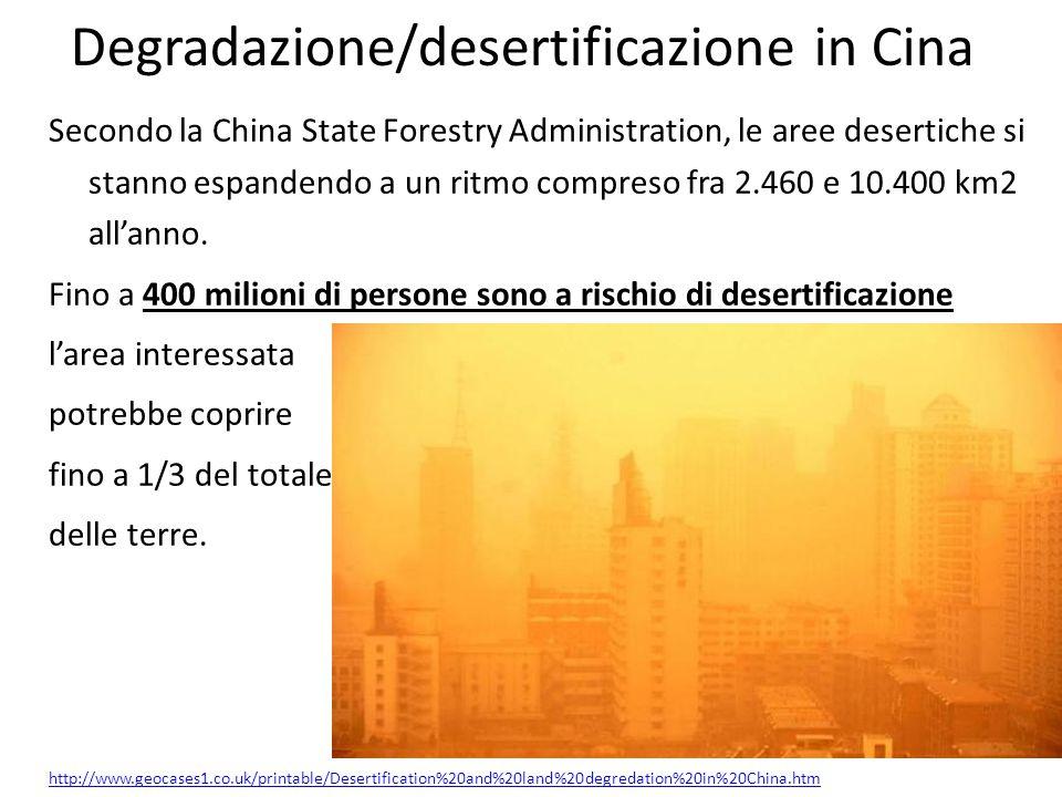 Degradazione/desertificazione in Cina Secondo la China State Forestry Administration, le aree desertiche si stanno espandendo a un ritmo compreso fra 2.460 e 10.400 km2 all'anno.