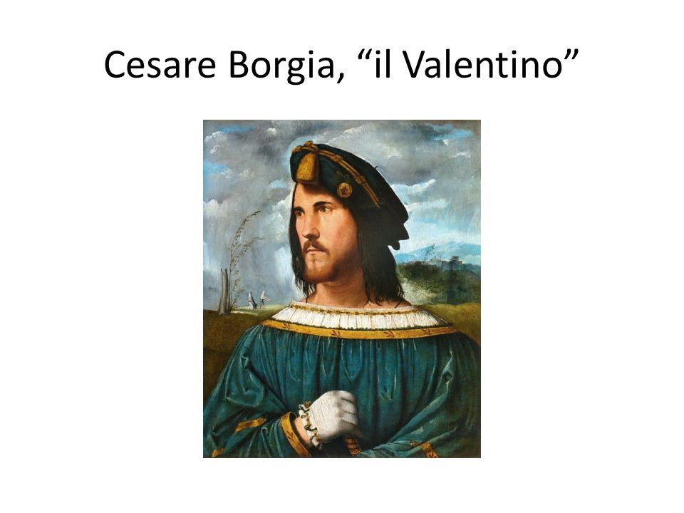 """Cesare Borgia, """"il Valentino"""""""