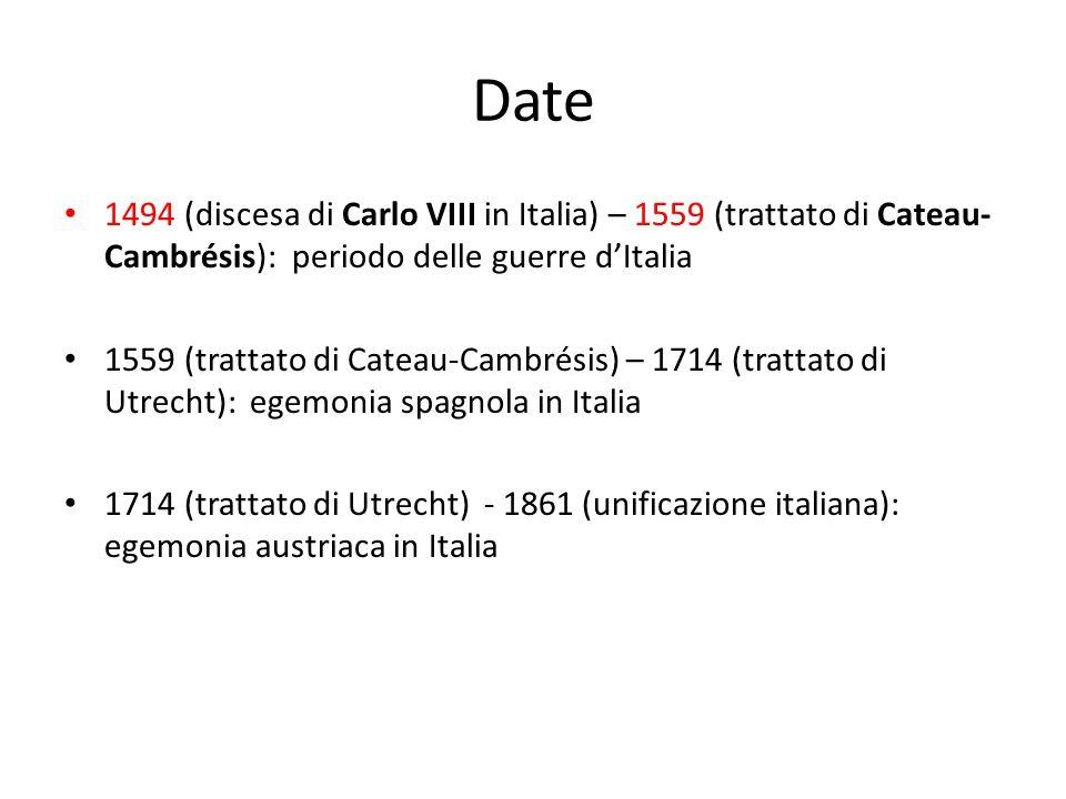 Date 1494 (discesa di Carlo VIII in Italia) – 1559 (trattato di Cateau- Cambrésis): periodo delle guerre d'Italia 1559 (trattato di Cateau-Cambrésis)