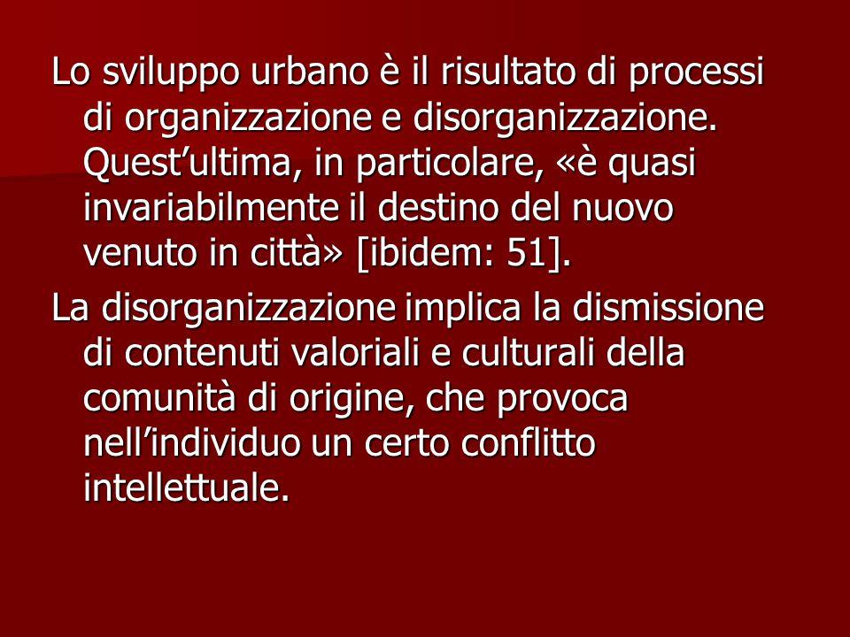 Lo sviluppo urbano è il risultato di processi di organizzazione e disorganizzazione. Quest'ultima, in particolare, «è quasi invariabilmente il destino