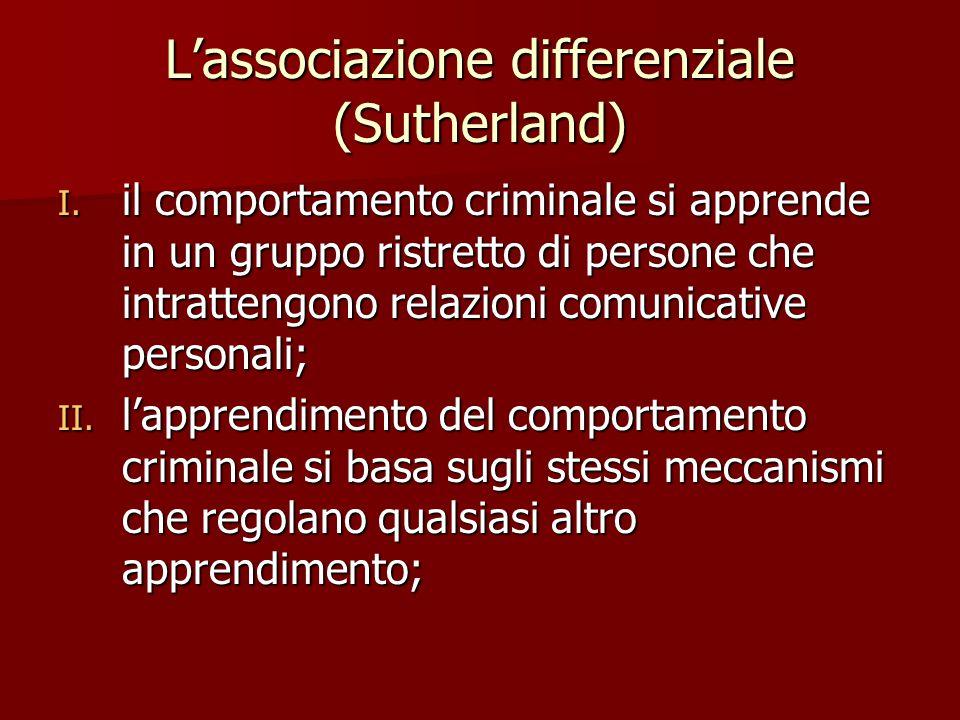 L'associazione differenziale (Sutherland) I. il comportamento criminale si apprende in un gruppo ristretto di persone che intrattengono relazioni comu