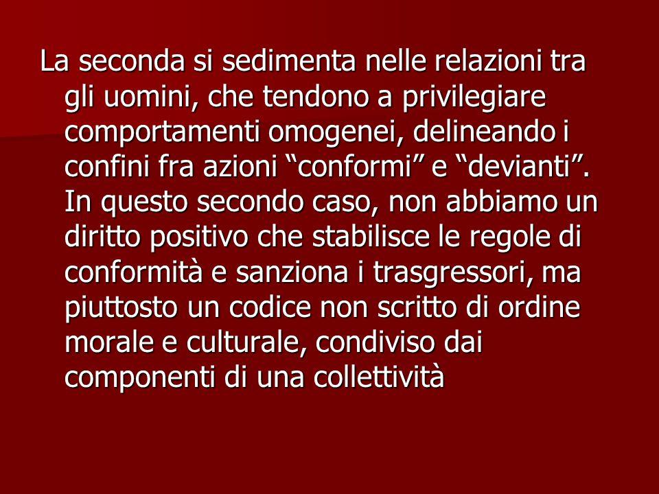 """La seconda si sedimenta nelle relazioni tra gli uomini, che tendono a privilegiare comportamenti omogenei, delineando i confini fra azioni """"conformi"""""""